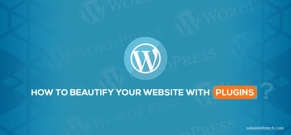 WordPress : How to Beautify your Website with Plugins