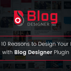 10 Reasons to Design Your Blog with Blog Designer Plugin