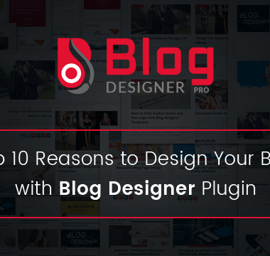 Top 10 Reasons to Design Your Blog with Blog Designer Pro Plugin
