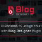 10 Reasons to Design Your Blog with Blog Designer Plugin