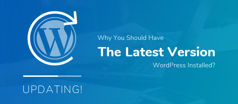 Why it is Important to Update Your Current WordPress Version?