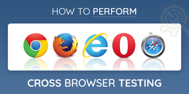 How To Do Cross Browser Testing