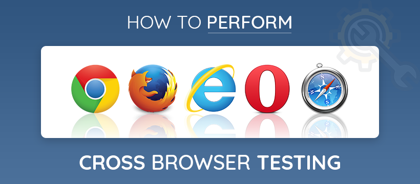 Effective Cross Browser Testing Tips 2018 & Useful Tools