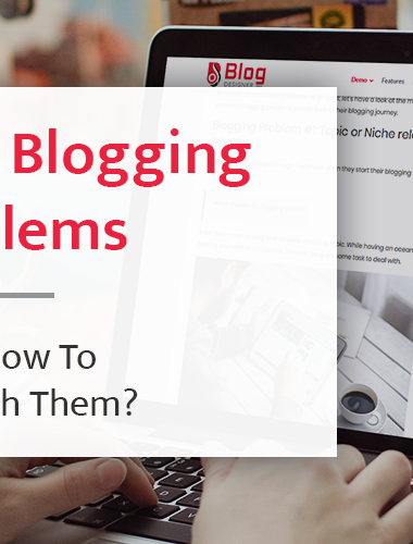 7 Common Blogging Problems & How To Deal With Them