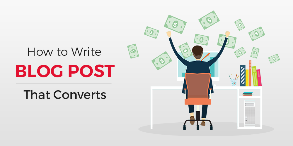 How To Write a Blog Post That Converts: Seven Modern Rules For Sales