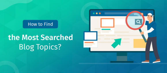 How to Find the Most Searched Blog Topics
