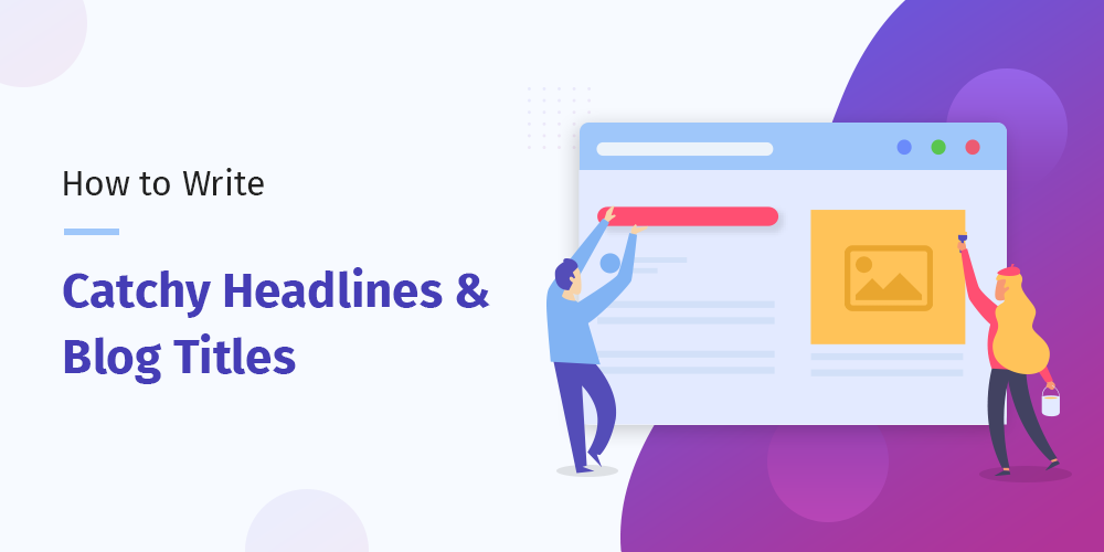 How to Write Catchy Headlines and Blog Titles?