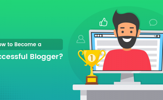How to Become a Successful Blogger? 10 Best Tips for 2019