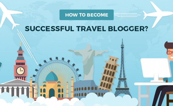 How to Become a Successful Travel Blogger? (Travel Blogging Tips)
