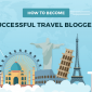 Travel Blogging Tips