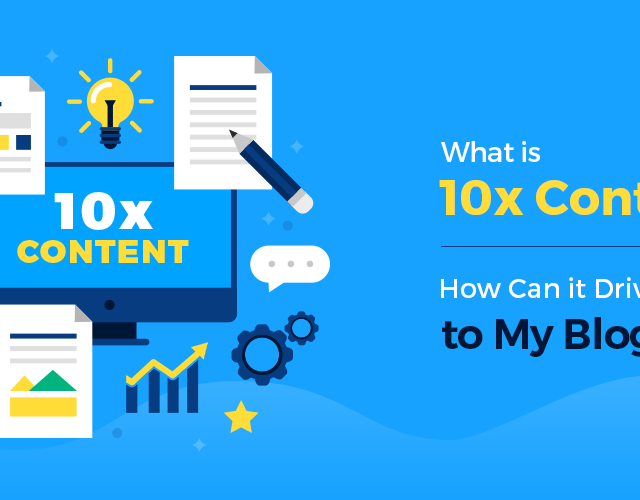 What is 10x Content? How Can it Drive Traffic to My Blog?