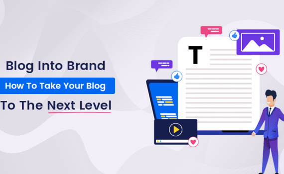 From Blog Into A Brand: How To Take Your Blog To The Next Level