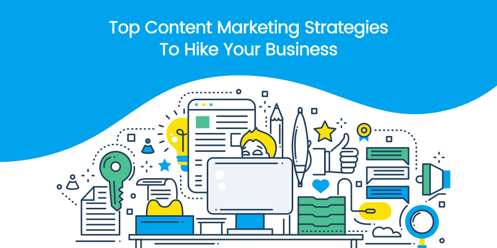Top Content Marketing Strategies To Hike Your Business