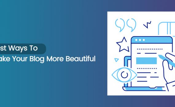 Best Ways To Make Your Blog More Beautiful
