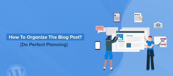 how to organize the blog post
