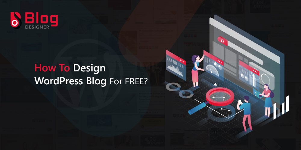 How to Design a Blog For Free? (Without Replacing WordPress Theme)