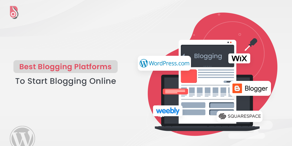Best Blogging Platforms To Start Blogging Online